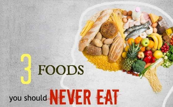 The 3 Foods You Should Never Ever Eat